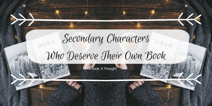 Secondary Characters Who Deserve Their Own Book 💞