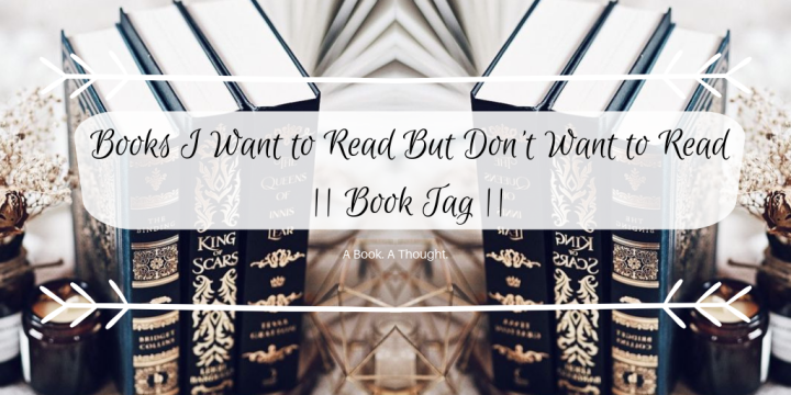 Books I Want to Read But Don't Want to Read || Book Tag 🍃